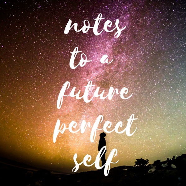 notes to a future perfect self
