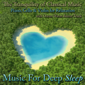 The Tranquility Of Classical Music  Piano, Cello And Violin For Relaxation With Ocean Waves Bonus Track-Music for Deep Sleep