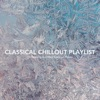 Classical Chillout Playlist: 14 Relaxing and Chilled Classical Pieces, Chris Snelling, James Shanon, Josef Babula, Chris Mercer, Jonathan Sarlat, Paula Kiete, Nils Hahn & Max Arnald