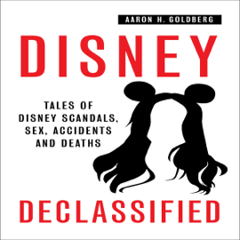Disney Declassified: Tales of Real Life Disney Scandals, Sex, Accidents and Deaths (Unabridged) audiobook