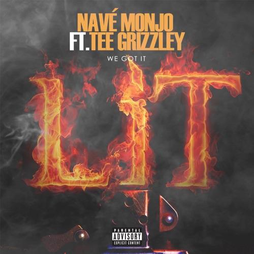 Navé Monjo - We Got It Lit (feat. Tee Grizzley) - Single