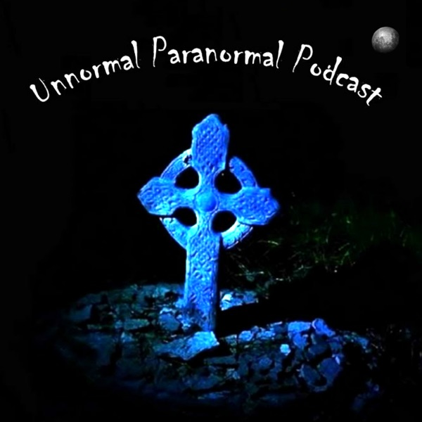 The Unnormal Paranormal Podcast -- Discussing the World Of Ghosts, Hauntings, Psychics, UFOs, New Scientific Discoveries & Anything Unexplained