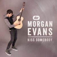MORGAN EVANS - Kiss Somebody Chords and Lyrics