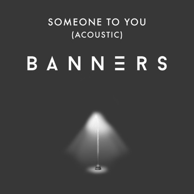 Someone to You (Acoustic) - Single - Banners