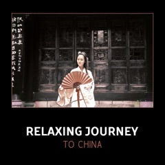 Relaxing Journey to China – Traditional Zen Music, Oriental Asian Moods, Chinese & Tibetan Songs for Meditation & Spa