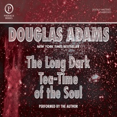 The Long Dark Tea-Time of the Soul (Unabridged)