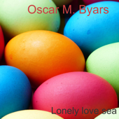 Lonely Love Sea-Oscar M. Byars, Agustin K. Bowman & Thomas H. Rodas