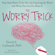 David A Carbonell, PhD - The Worry Trick: How Your Brain Tricks You into Expecting the Worst and What You Can Do About It
