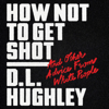D. L. Hughley & Doug Moe - How Not to Get Shot  artwork