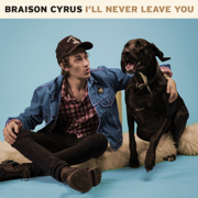 I'll Never Leave You - Braison Cyrus - Braison Cyrus