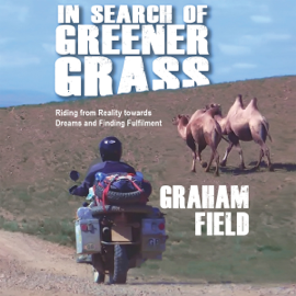 In Search of Greener Grass: Riding from Reality towards Dreams and Finding Fulfillment (Unabridged) audiobook