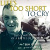 Life's Too Short to Cry: The Compelling Story of a Battle of Britain Ace (Unabridged)