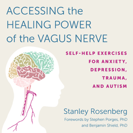 Accessing the Healing Power of the Vagus Nerve: Self-Help Exercises for Anxiety, Depression, Trauma, and Autism (Unabridged) audiobook