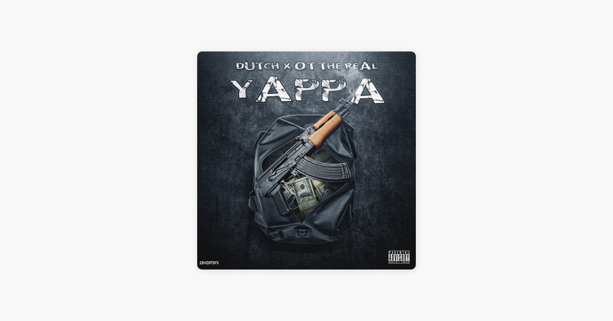 Yappa Feat Ot The Real Single By Dutch On Apple Music