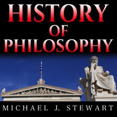 History of Philosophy: Overview of Eastern Philosophy, Western Philosophy, and the Most Important Thinkers through the Ages (Unabridged)