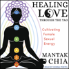 Mantak Chia - Healing Love through the Tao: Cultivating Female Sexual Energy (Unabridged) artwork