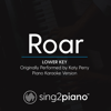 Roar (Lower Key) Originally Performed by Katy Perry] [Piano Karaoke Version] - Sing2Piano