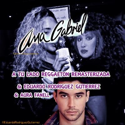 A Tu Lado Reggaeton (Remasterizada) [feat. Eduardo Rodriguez Gutierrez & Aura Fanell] - Single - Ana Gabriel