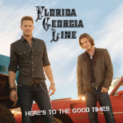 Here's to the Good Times - Florida Georgia Line - Florida Georgia Line