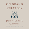 On Grand Strategy (Unabridged) - John Lewis Gaddis