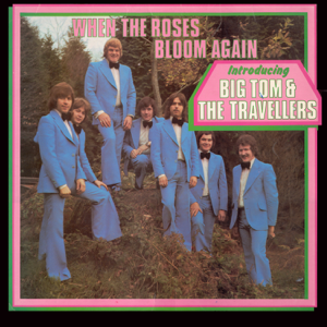 Big Tom & The Travellers - When the Roses Bloom Again