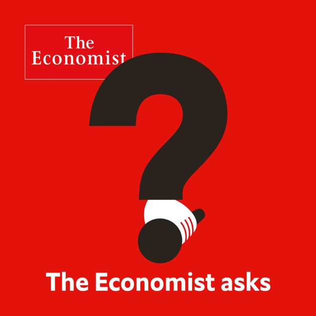 The Economist Asks By The Economist On Apple Podcasts