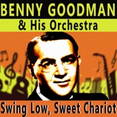 Benny Goodman & His Orchestra - Swing Low, Sweet Chariot