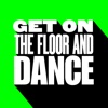 Get On the Floor & Dance