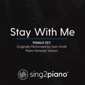 Stay with Me (Female Key) Originally Performed by Sam Smith] [Piano Karaoke Version] - Sing2Piano