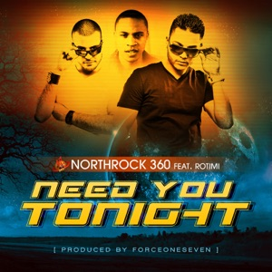 Northrock 360 - Need You Tonight feat. Rotimi