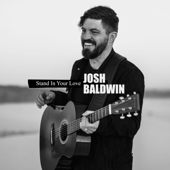 Stand In Your Love (Radio Version)-Bethel Music & Josh Baldwin