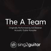 The a Team (Originally Performed by Ed Sheeran) [Acoustic Guitar Karaoke]