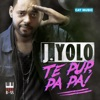 Te Pup, Pa Pa! - Single, J. Yolo