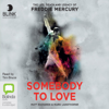 Matt Richards & Mark Langthorne - Somebody to Love: The Life, Death and Legacy of Freddie Mercury (Unabridged)  artwork