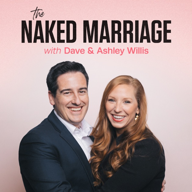 The Naked Marriage with Dave & Ashley Willis podcast