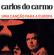 Carlos do Carmo - Uma Flor de Verde Pinho