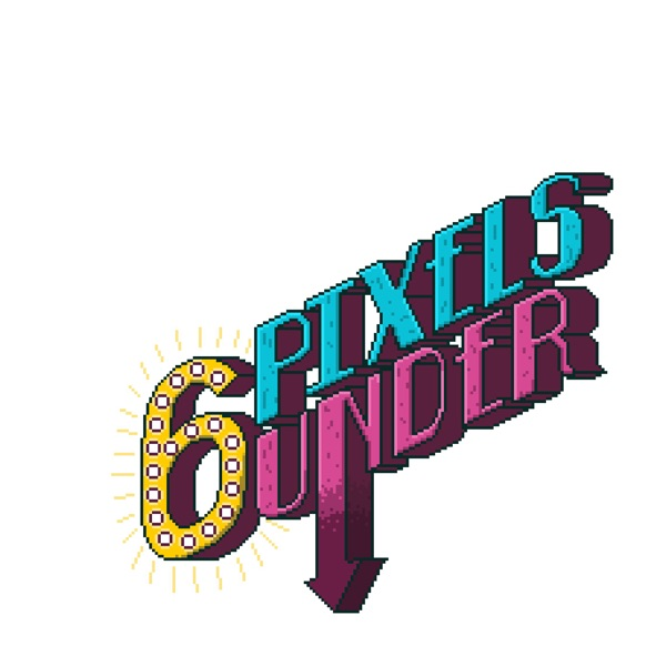 6 Pixels Under – Podcast – Podtail