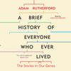 Adam Rutherford - A Brief History of Everyone Who Ever Lived: The Stories in Our Genes (Unabridged) portada
