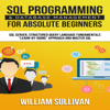 William Sullivan - SQL Programming & Database Management for Absolute Beginners SQL Server, Structured Query Language Fundamentals: