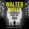Down the River unto the Sea (Unabridged) - Walter Mosley