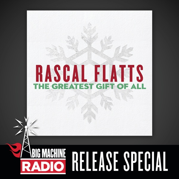 Rascal Flatts - The Greatest Gift Of All (Big Machine Radio Release Special)