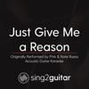 Just Give Me a Reason (Originally Performed by P!Nk & Nate Ruess) [Acoustic Guitar Karaoke] - Sing2Guitar