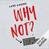 Why not? Inspirationen für ein Leben ohne Wenn und Aber - Lars Amend