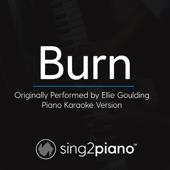 Burn (Originally Performed by Ellie Goulding) [Piano Karaoke Version]