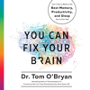 You Can Fix Your Brain: Just 1 Hour a Week to the Best Memory, Productivity, and Sleep You've Ever Had (Unabridged) - Tom O'Bryan & Mark Hyman, M.D.