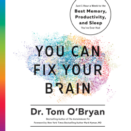 You Can Fix Your Brain: Just 1 Hour a Week to the Best Memory, Productivity, and Sleep You've Ever Had (Unabridged) audiobook