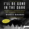 I'll Be Gone in the Dark: One Woman's Obsessive Search for the Golden State Killer (Unabridged) AudioBook Download
