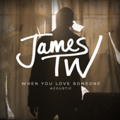 When You Love Someone (Acoustic) - James TW