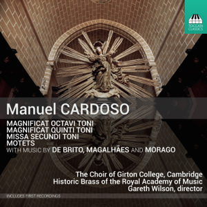 Choir of Girton College, Cambridge, Historic Brass of the Royal Academy of Music, Lucy Morrell & Gareth Wilson - Cardoso & Others: Magnificat, Missa & Motets