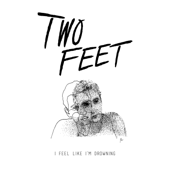 I Feel Like I'm Drowning - Two Feet